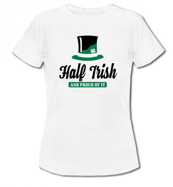 T-Shirt Half Irish And proud of it